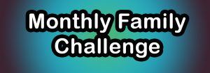 Monthly Family Challenge